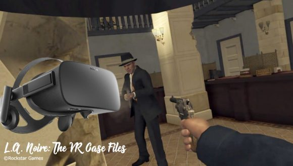 L.A. noire: The VR Case Files をOculus Riftでプレイする方法